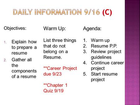 Objectives: 1. Explain how to prepare a resume 2. Gather all the components of a resume Warm Up: List three things that do not belong on a Resume. **Career.
