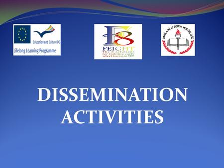 "DISSEMINATION ACTIVITIES. What is dissemination? Simply, the verb ""to disseminate"" means to spread widely. In terms of the LLP this means spreading the."