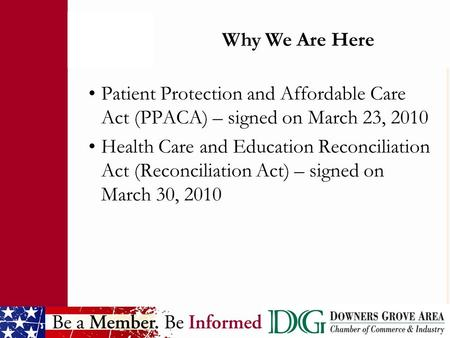 Patient Protection and Affordable Care Act (PPACA) – signed on March 23, 2010 Health Care and Education Reconciliation Act (Reconciliation Act) – signed.