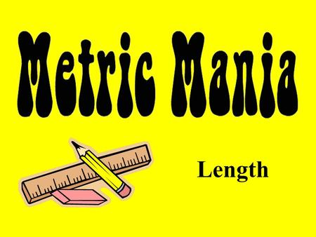 Length. Metric Units The basic unit of length in the metric system is the meter and is represented by a lowercase m.