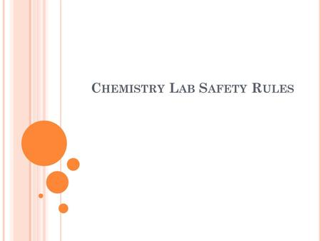 C HEMISTRY L AB S AFETY R ULES. S AFETY R ULES Wear appropriate protective clothing.