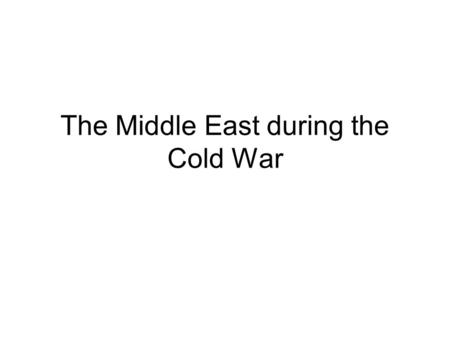 The Middle East during the Cold War. Creation of present day borders After World War I, the League of Nations set up __________ in the Middle East –The.