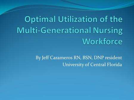 By Jeff Carameros RN, BSN, DNP resident University of Central Florida.