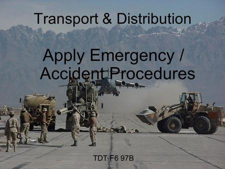 Transport & Distribution Apply Emergency / Accident Procedures TDT F6 97B.