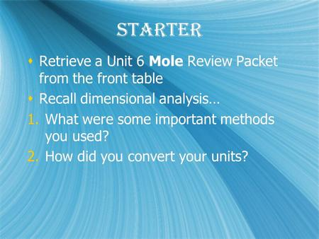 Starter Retrieve a Unit 6 Mole Review Packet from the front table