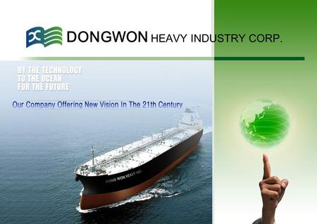 DONGWON HEAVY INDUSTRY CORP.. CONTENTS 1- 1. SUMMARY 1- 2. INTRODUCTION 1- 3. POSITION 1- 4. CONDITION 1- 5. HISTORY 2- 1. DONGWON'S ORGANIZATION 2- 2.
