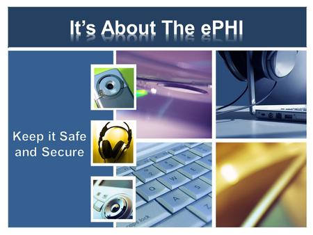  Review the security rule as it pertains to ›Physical Safeguards ♦ How to protect the ePHI in the work environment ♦ Implementation ideas for your office.