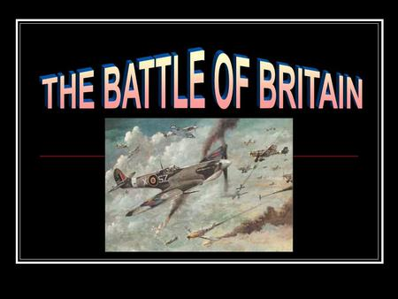 When the Battle Started  The battle started on June 10, 1940 but the real air war didn't start until August 12, 1940.  It involved the British (RAF)