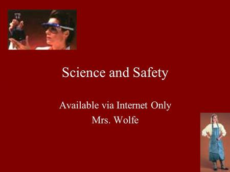 Science and Safety Available via Internet Only Mrs. Wolfe,,