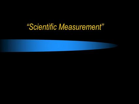 """Scientific Measurement"""