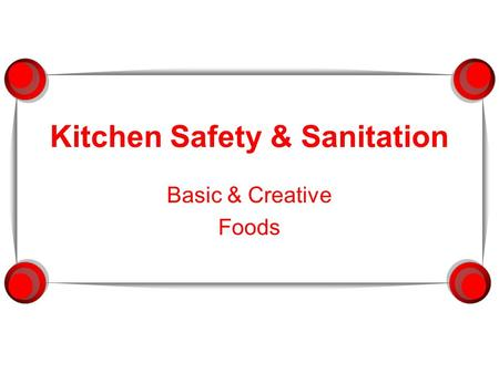 Kitchen Safety & Sanitation Basic & Creative Foods.