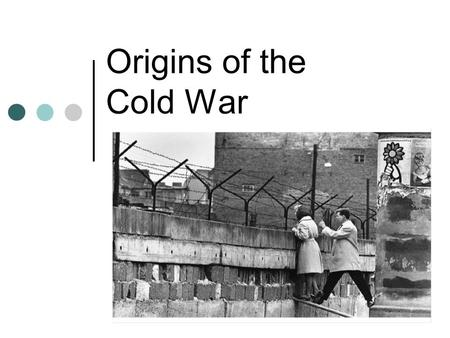 Origins of the Cold War. Development of the Cold War The Cold War (1945-91) was one of perception where neither side fully understood the intentions and.