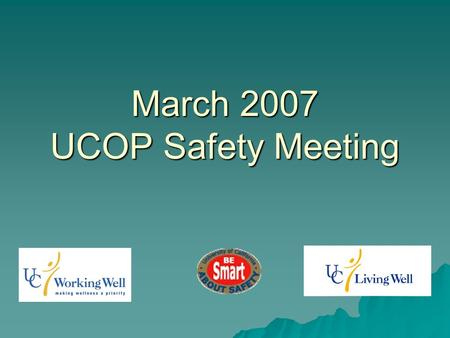 March 2007 UCOP Safety Meeting.  Be Smart About Your Heart! Make the Healthy Choice the Easy Choice  Be Smart About Your Heart! Make the Healthy Choice.