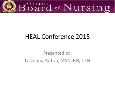HEAL Conference 2015 Presented by: LaDonna Patton, MSN, RN, CEN.