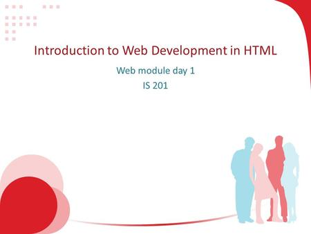 Introduction to Web Development in HTML Web module day 1 IS 201.