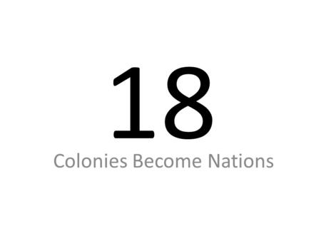 18 Colonies Become Nations. Chapter 18 Crisis India & Pakistan = Nuclear Enemies – Kashmir (Hot Spot) Southeast Asia = <strong>Civil</strong> Unrest – Dictators, Independence.
