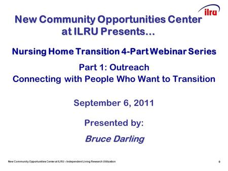 New Community Opportunities Center at ILRU – Independent Living Research Utilization 0 New Community Opportunities Center at ILRU Presents… Nursing Home.