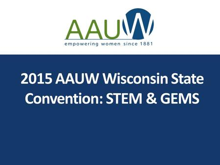 2015 AAUW Wisconsin State Convention: STEM & GEMS.