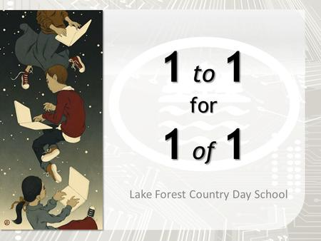 1 to 1 for 1 of 1 Lake Forest Country Day School.