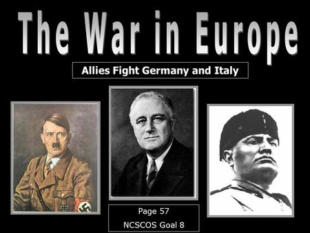 Allies Fight Germany and Italy Page 57 NCSCOS Goal 8.