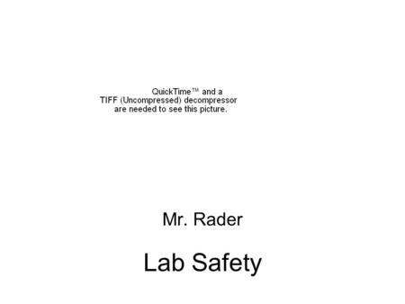 Lab Safety Mr. Rader. While working in the science laboratory,you will have certain important ___________________ that do not apply to other classrooms.