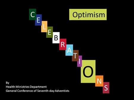 Optimism S By Health Ministries Department General Conference of Seventh-day Adventists N O I T A R B E L E C.