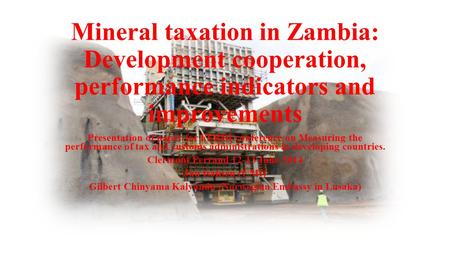 Mineral taxation in Zambia: Development cooperation, performance indicators and improvements Presentation of paper for FERDI conference on Measuring the.