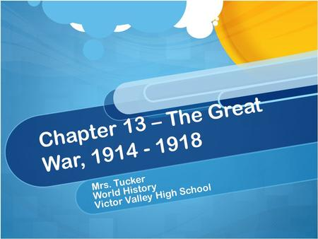 Chapter 13 – The Great War, 1914 - 1918 Mrs. Tucker World History Victor Valley High School.