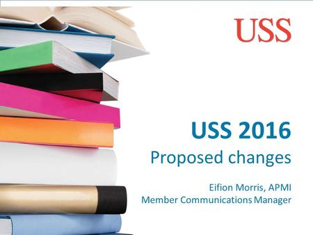 USS 2016 Proposed changes Eifion Morris, APMI Member Communications Manager.