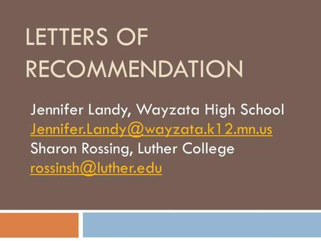 LETTERS OF RECOMMENDATION Jennifer Landy, Wayzata High School Sharon Rossing, Luther College