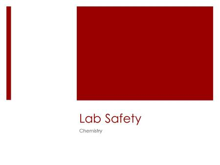 Lab Safety Chemistry. Lab Safety  Personal protective equipment is important!  Rely on lab partners  Know the lab area 2.