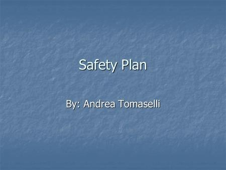 Safety Plan By: Andrea Tomaselli.  To further my safety knowledge as a teacher of science, I will take a one-day lab safety seminar, through the Laboratory.