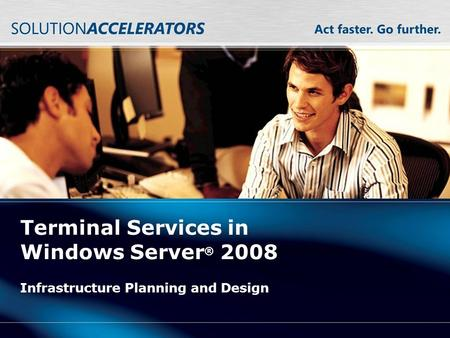 Terminal Services in Windows Server ® 2008 Infrastructure Planning and Design.