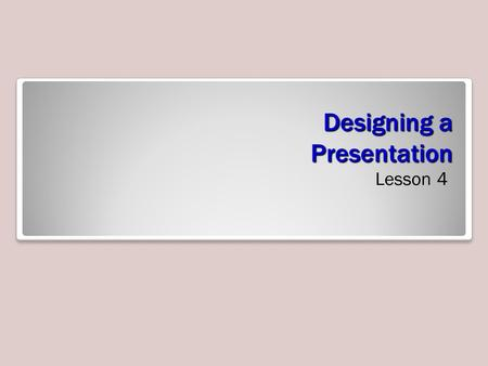 Designing a Presentation Lesson 4. Software Orientation PowerPoint's Themes gallery offers 40 unique designs you can apply to presentations to format.
