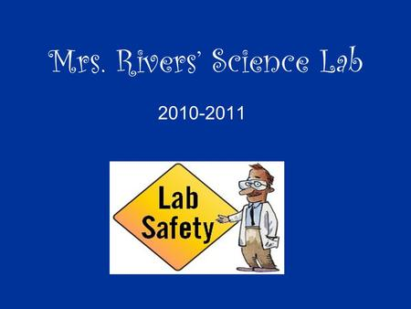 Mrs. Rivers' Science Lab 2010-2011. Science Lab Expectations.