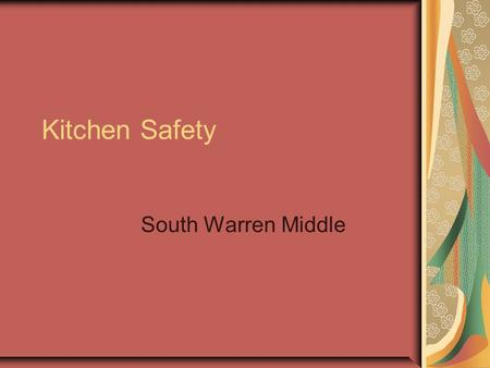 Kitchen Safety South Warren Middle. Safety in your Kitchen More accidents happen in the kitchen than any other room in the house. Many of the accidents.