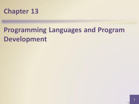 Chapter 13 Programming Languages and Program Development 1.