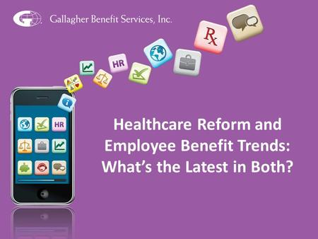 1 Healthcare Reform and Employee Benefit Trends: What's the Latest in Both?