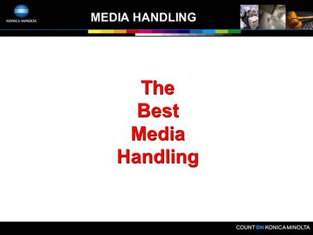 MEDIA HANDLING The Best Media Handling MEDIA HANDLING  Find The Applications!  Up to 350gsm  Brochures, Business Cards, PostCards, Covers, Sell Sheets,
