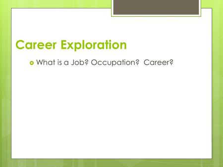 Career Exploration  What is a Job? Occupation? Career?