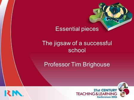 Essential pieces The jigsaw of a successful school Professor Tim Brighouse.