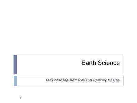 Earth Science Making Measurements and Reading Scales 1.