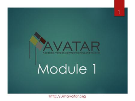 Module 1 1. Overview 2 AVATAR: Academic Vertical Alignment Training and Renewal