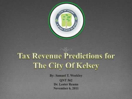 2011 The City of Kelsey Accumulated $42,479,925 in total revenue 2012 City Management has predicted generated revenue estimates of $43,500,000.