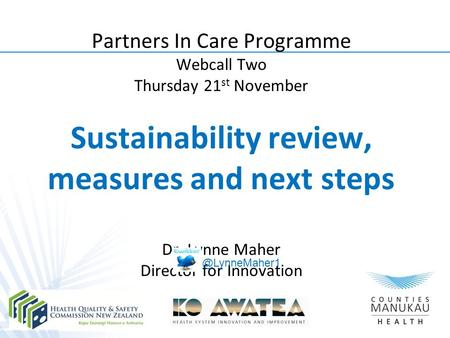 Partners In Care Programme Webcall Two Thursday 21 st November Sustainability review, measures and next steps Dr. Lynne Maher Director for