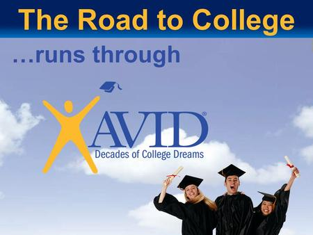 The Road to College …runs through 1 1.