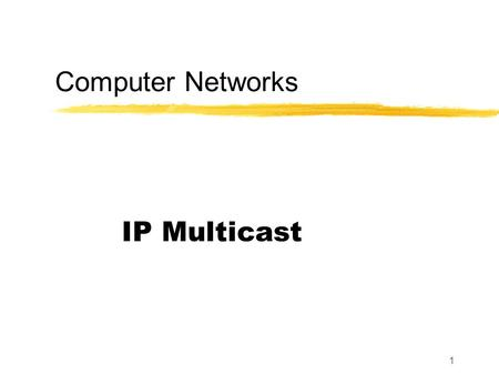 1 Computer Networks IP Multicast. 2 Recall Unicast Broadcast Multicast sends to a specific group.