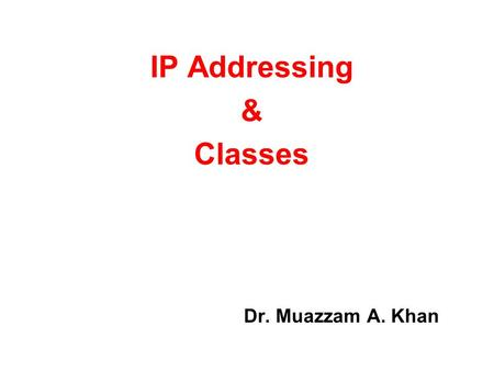 Dr. Muazzam A. Khan IP Addressing & Classes. Taibah University Objectives: 2  Internet Architecture  IPv4 Addressing  IP address Classes  Subnets.