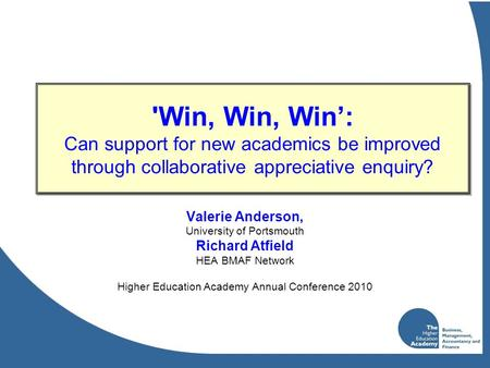 'Win, Win, Win': Can support for new academics be improved through collaborative appreciative enquiry? Valerie Anderson, University of Portsmouth Richard.