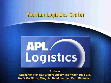 Yantian Logistics Center Address Shenzhen Hongkai Export Supervised Warehouse Ltd. No.B 15# Block, Mingzhu Road, Yantian Port, Shenzhen.